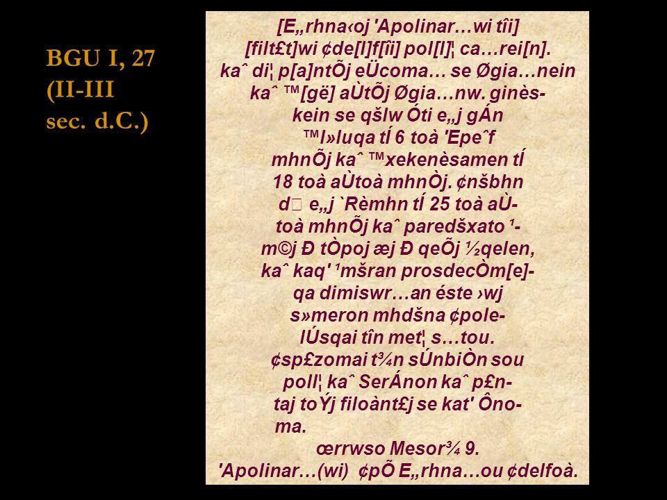 "BGU I, 27 (II-III sec. d.C.) [E""rhna‹oj Apolinar…wi tîi]"
